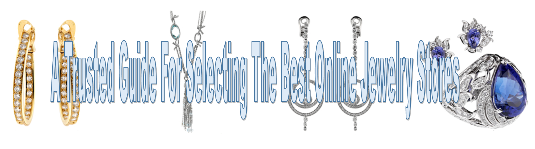 A Trusted Guide For Selecting The Best Online Jewelry Stores